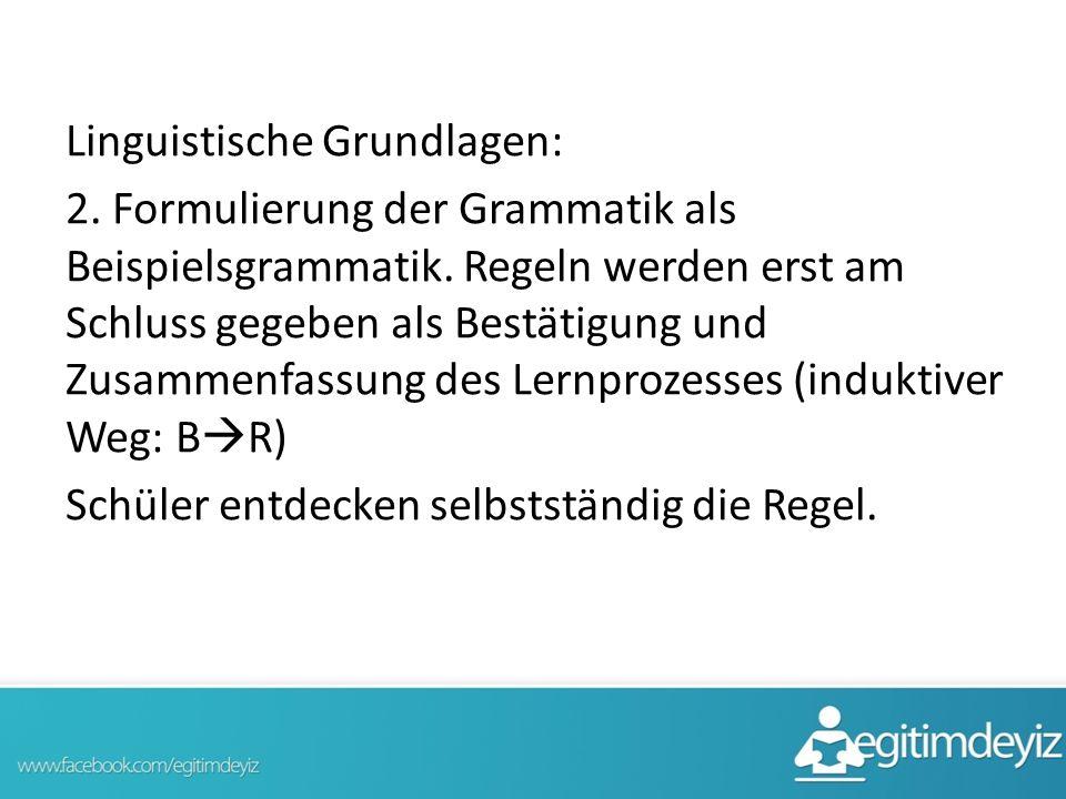 Linguistische Grundlagen: 2. Formulierung der Grammatik als Beispielsgrammatik. Regeln werden erst am Schluss gegeben als Bestätigung und Zusammenfass
