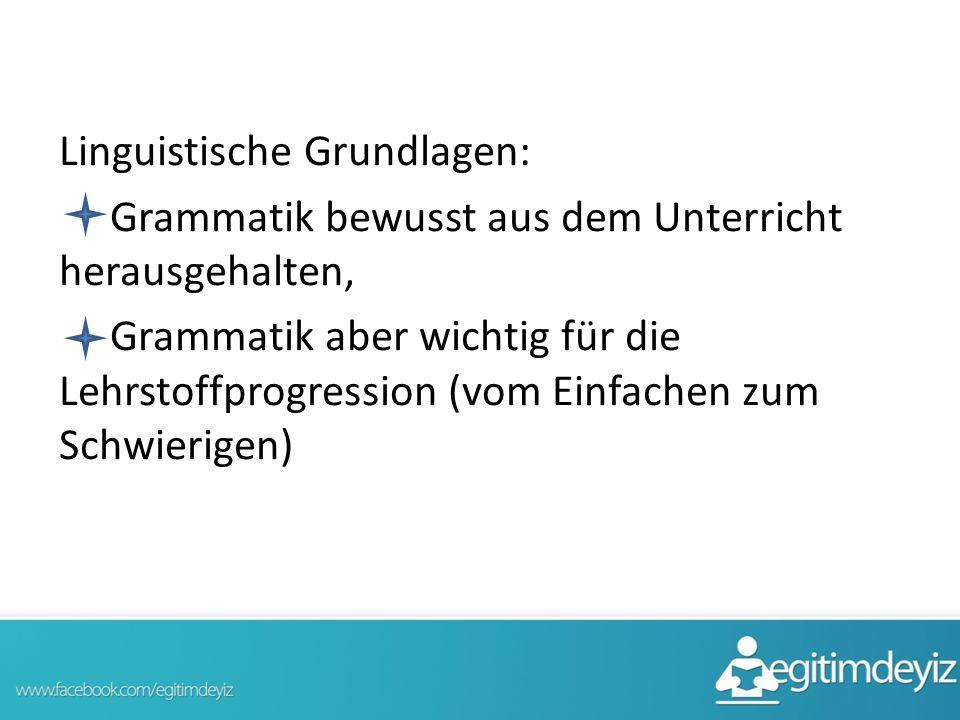 Linguistische Grundlagen: Grammatik bewusst aus dem Unterricht herausgehalten, Grammatik aber wichtig für die Lehrstoffprogression (vom Einfachen zum