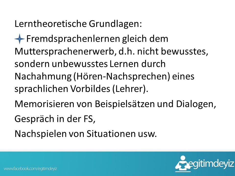Lerntheoretische Grundlagen: Fremdsprachenlernen gleich dem Muttersprachenerwerb, d.h. nicht bewusstes, sondern unbewusstes Lernen durch Nachahmung (H
