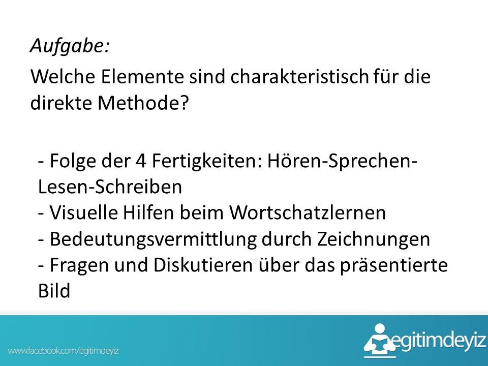 Aufgabe: Welche Elemente sind charakteristisch für die direkte Methode? - Folge der 4 Fertigkeiten: Hören-Sprechen- Lesen-Schreiben - Visuelle Hilfen