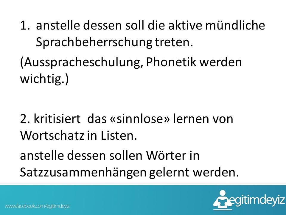 1.anstelle dessen soll die aktive mündliche Sprachbeherrschung treten. (Ausspracheschulung, Phonetik werden wichtig.) 2. kritisiert das «sinnlose» ler