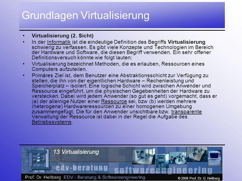 © 2008 Prof.Dr. G. Hellberg 13 Virtualisierung Grundlagen Virtualisierung Virtualisierung (2.