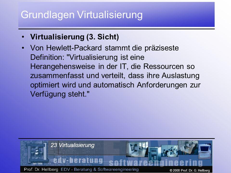 © 2008 Prof.Dr. G. Hellberg 23 Virtualisierung Grundlagen Virtualisierung Virtualisierung (3.