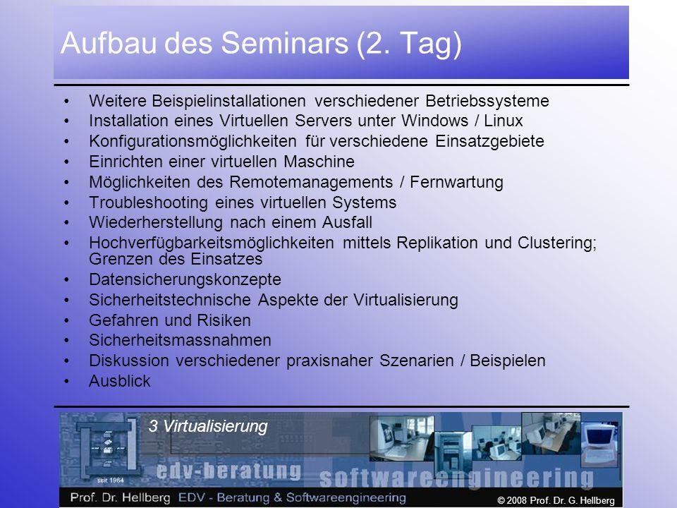 © 2008 Prof.Dr. G. Hellberg 3 Virtualisierung Aufbau des Seminars (2.