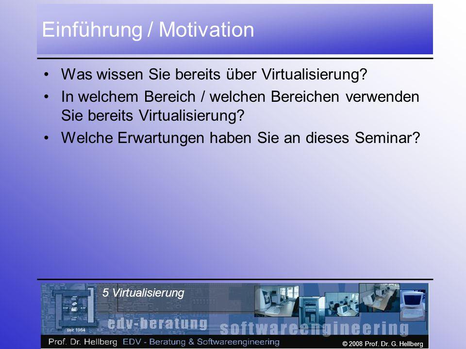 © 2008 Prof.Dr. G. Hellberg 56 Virtualisierung Diskussion / Fragen Danke für Ihre Aufmerksamkeit.