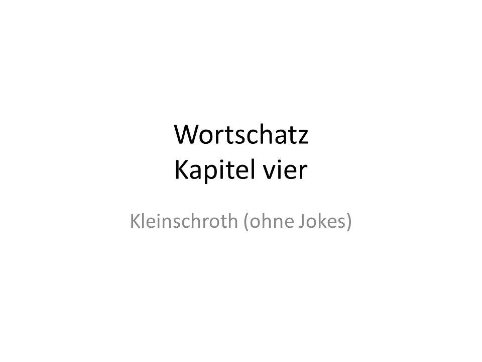 Wortschatz Kapitel vier Kleinschroth (ohne Jokes)