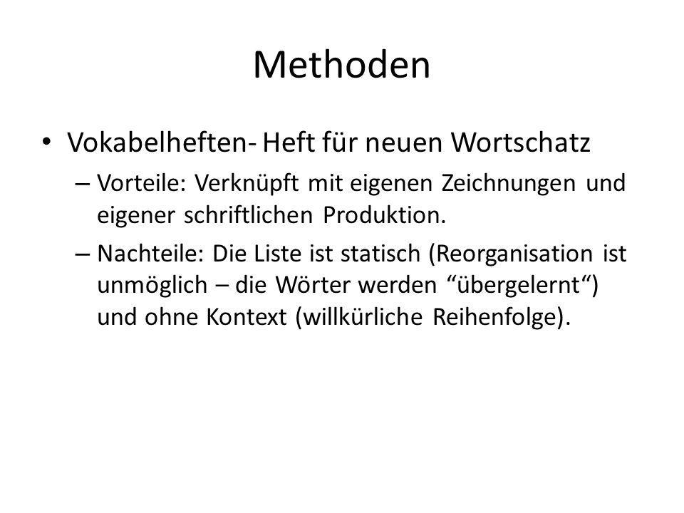 Methoden Vokabelheften- Heft für neuen Wortschatz – Vorteile: Verknüpft mit eigenen Zeichnungen und eigener schriftlichen Produktion. – Nachteile: Die