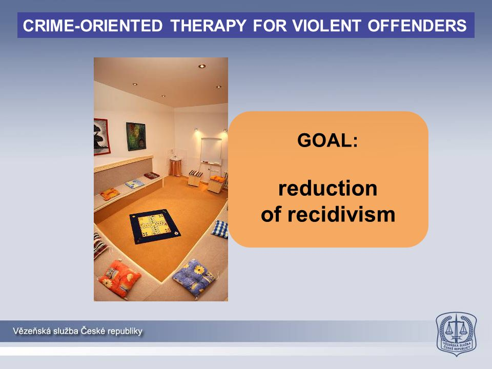 GOAL: reduction of recidivism CRIME-ORIENTED THERAPY FOR VIOLENT OFFENDERS