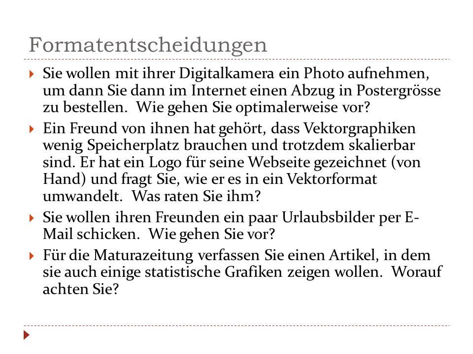 Formatentscheidungen  Sie wollen mit ihrer Digitalkamera ein Photo aufnehmen, um dann Sie dann im Internet einen Abzug in Postergrösse zu bestellen.