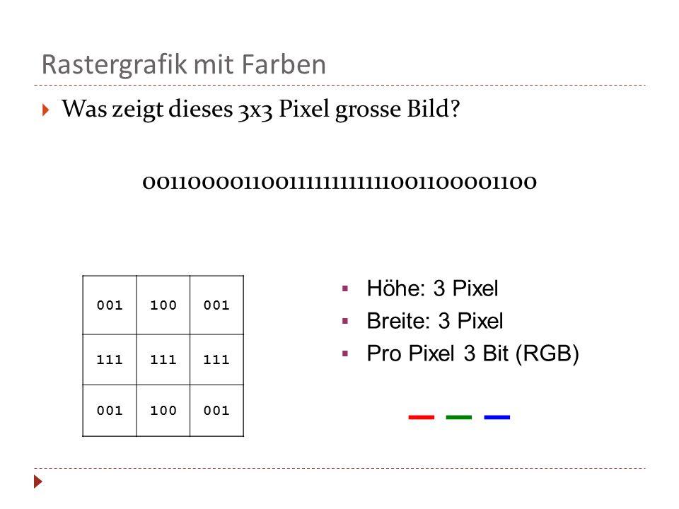 001100001 111 001100001 Rastergrafik mit Farben  Was zeigt dieses 3x3 Pixel grosse Bild? 001100001100111111111111001100001100 001100001 111 001100001