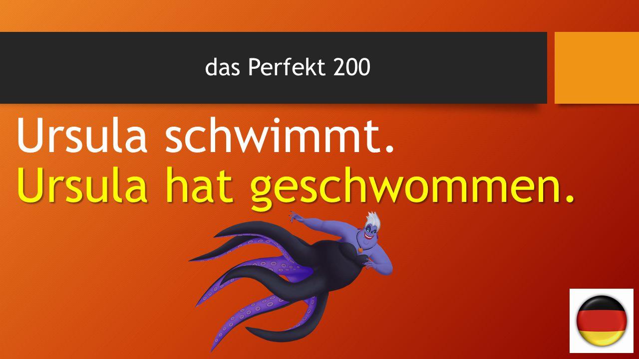 das Perfekt 200 Ursula schwimmt. Ursula hat geschwommen.
