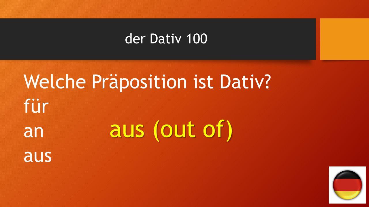der Dativ 100 Welche Präposition ist Dativ? für an aus aus (out of)