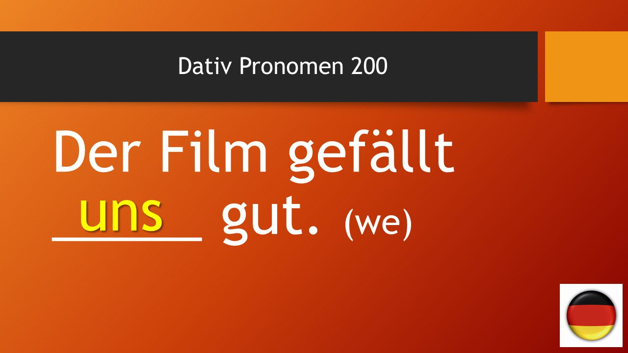 Dativ Pronomen 200 Der Film gefällt _____ gut. (we) uns