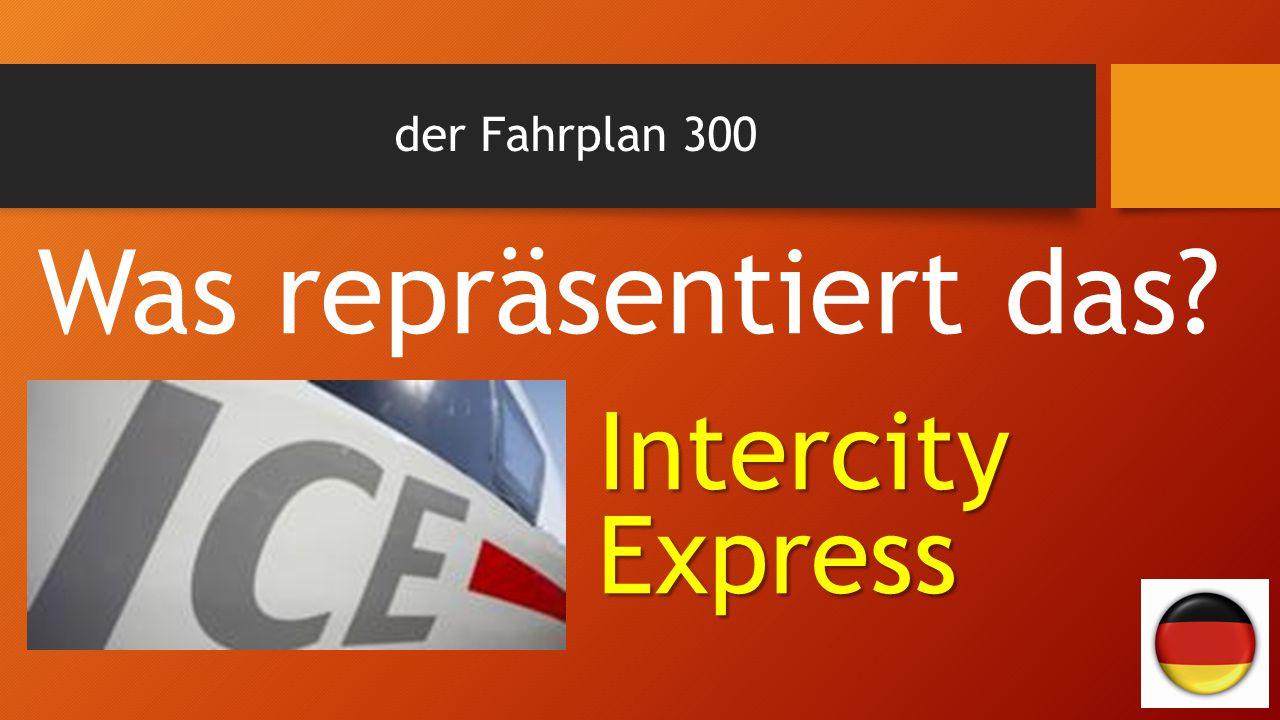 der Fahrplan 300 Was repräsentiert das? Intercity Express
