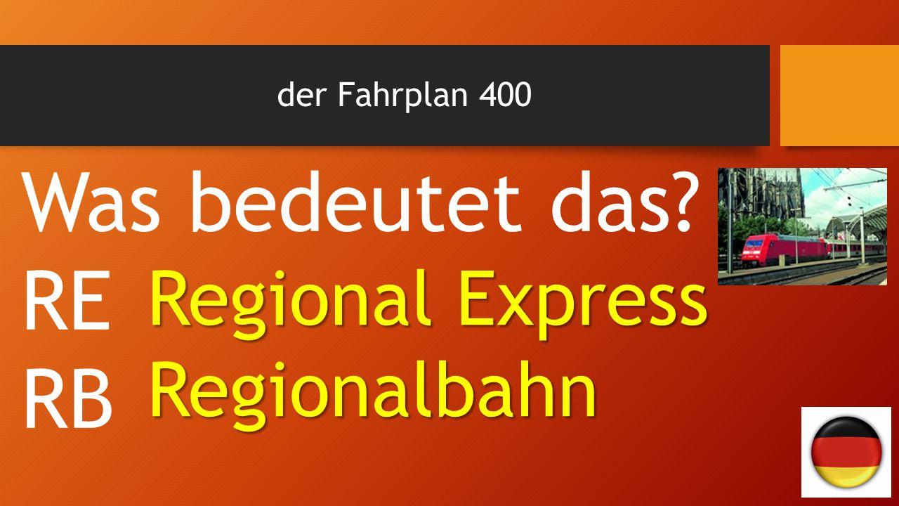 der Fahrplan 400 Was bedeutet das? RE RB Regional Express Regionalbahn
