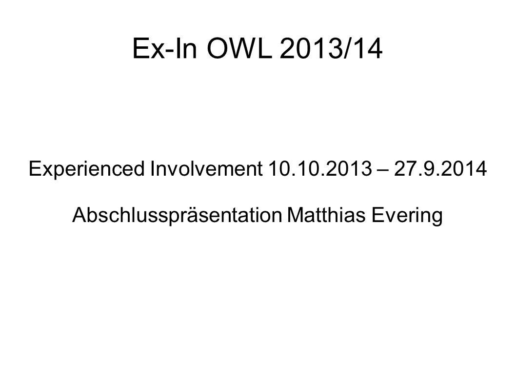 Ex-In OWL 2013/14 Experienced Involvement 10.10.2013 – 27.9.2014 Abschlusspräsentation Matthias Evering