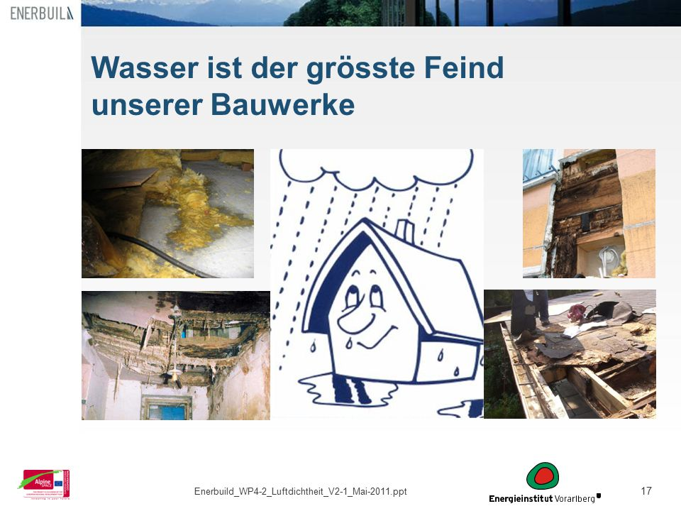 17 Wasser ist der grösste Feind unserer Bauwerke Enerbuild_WP4-2_Luftdichtheit_V2-1_Mai-2011.ppt