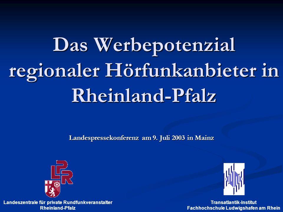 Das Werbepotenzial regionaler Hörfunkanbieter in Rheinland-Pfalz Landespressekonferenz am 9. Juli 2003 in Mainz Transatlantik-Institut Fachhochschule