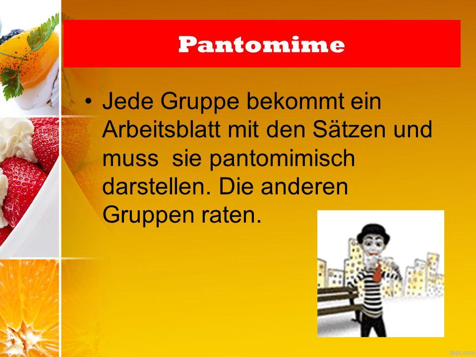 Pantomime Jede Gruppe bekommt ein Arbeitsblatt mit den Sätzen und muss sie pantomimisch darstellen. Die anderen Gruppen raten.