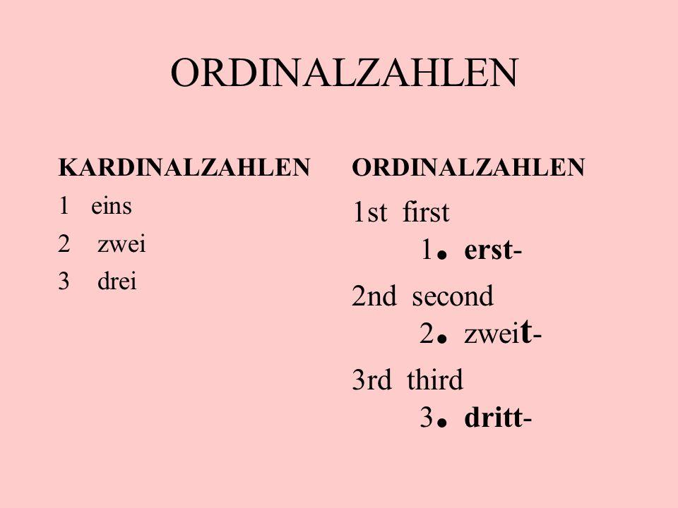 ORDINALZAHLEN KARDINALZAHLEN 1 eins 2zwei 3drei ORDINALZAHLEN 1st first 1. erst- 2nd second 2. zwei t - 3rd third 3. dritt-