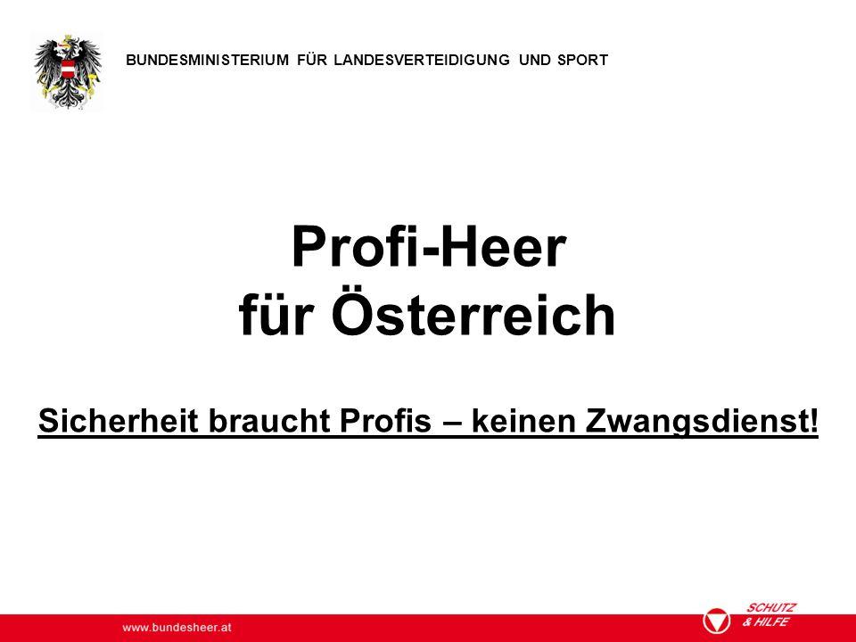 www.bundesheer.at BUNDESMINISTERIUM FÜR LANDESVERTEIDIGUNG UND SPORT Profi-Heer für Österreich Sicherheit braucht Profis – keinen Zwangsdienst!