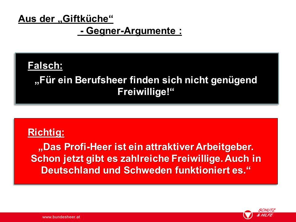 """www.bundesheer.at Aus der """"Giftküche"""" - Gegner-Argumente : Falsch: """"Für ein Berufsheer finden sich nicht genügend Freiwillige!"""" Richtig: """"Das Profi-He"""