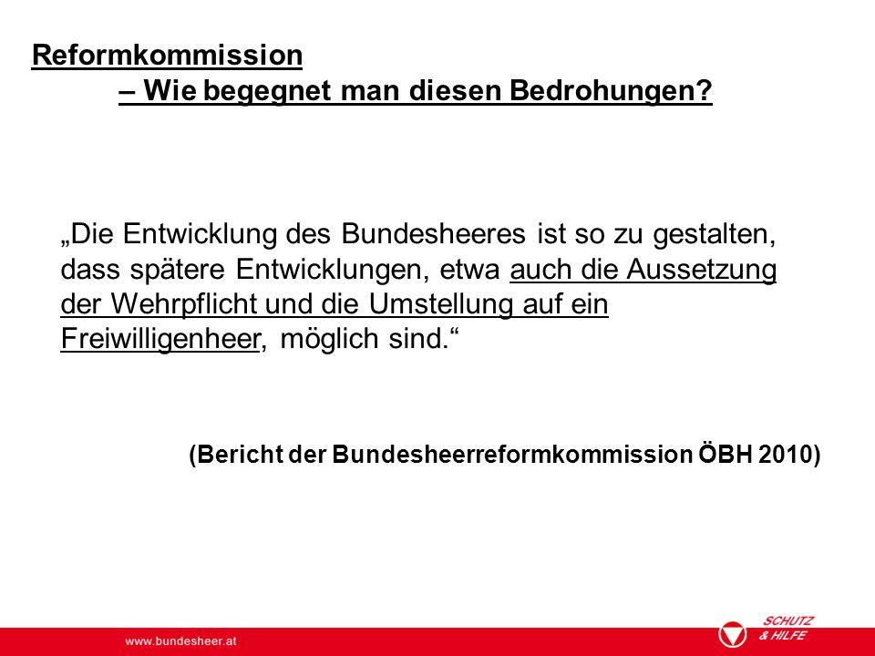 """www.bundesheer.at Reformkommission – Wie begegnet man diesen Bedrohungen? """"Die Entwicklung des Bundesheeres ist so zu gestalten, dass spätere Entwickl"""
