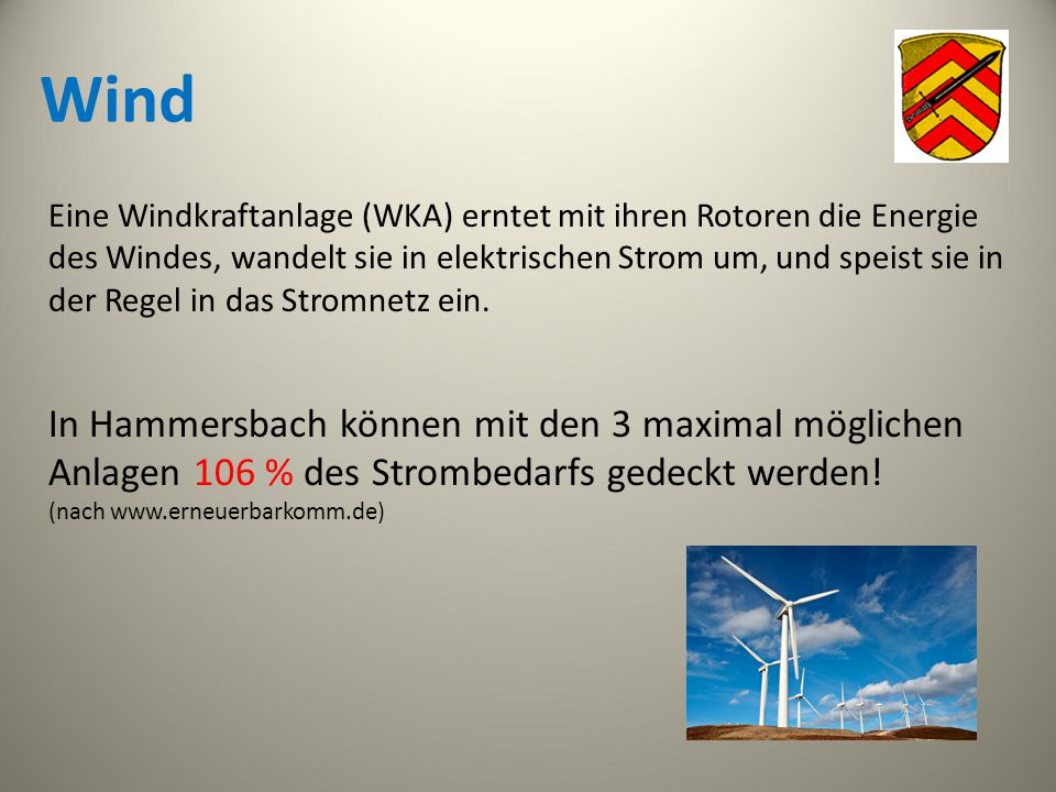 Wind Eine Windkraftanlage (WKA) erntet mit ihren Rotoren die Energie des Windes, wandelt sie in elektrischen Strom um, und speist sie in der Regel in
