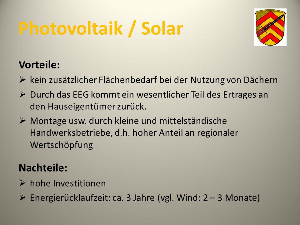 Photovoltaik / Solar Vorteile:  kein zusätzlicher Flächenbedarf bei der Nutzung von Dächern  Durch das EEG kommt ein wesentlicher Teil des Ertrages