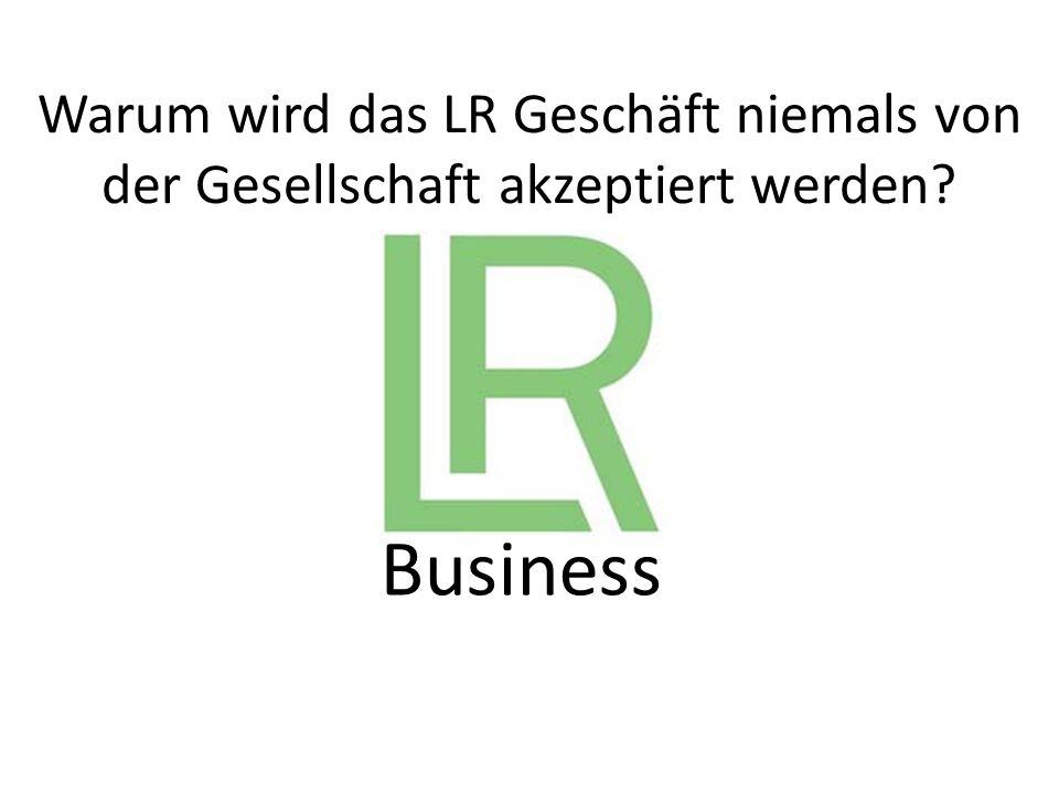 Business Warum wird das LR Geschäft niemals von der Gesellschaft akzeptiert werden?