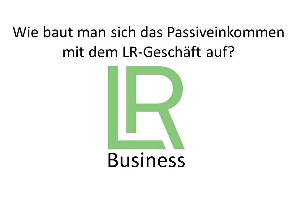 Business Wie baut man sich das Passiveinkommen mit dem LR-Geschäft auf?
