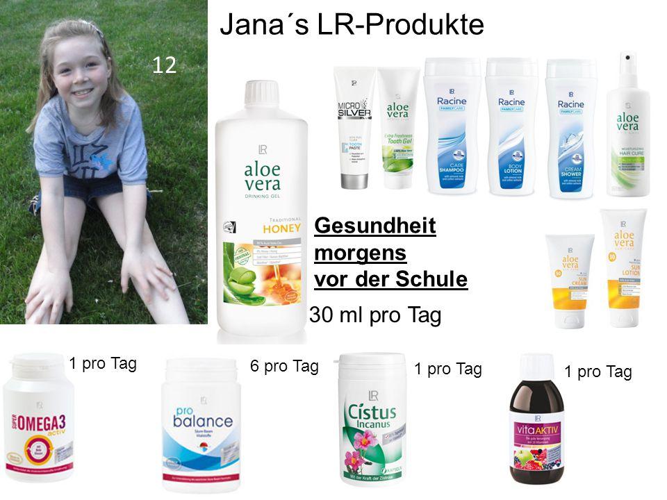 1 pro Tag 6 pro Tag 30 ml pro Tag Jana´s LR-Produkte 1 pro Tag Gesundheit morgens vor der Schule 1 pro Tag 12
