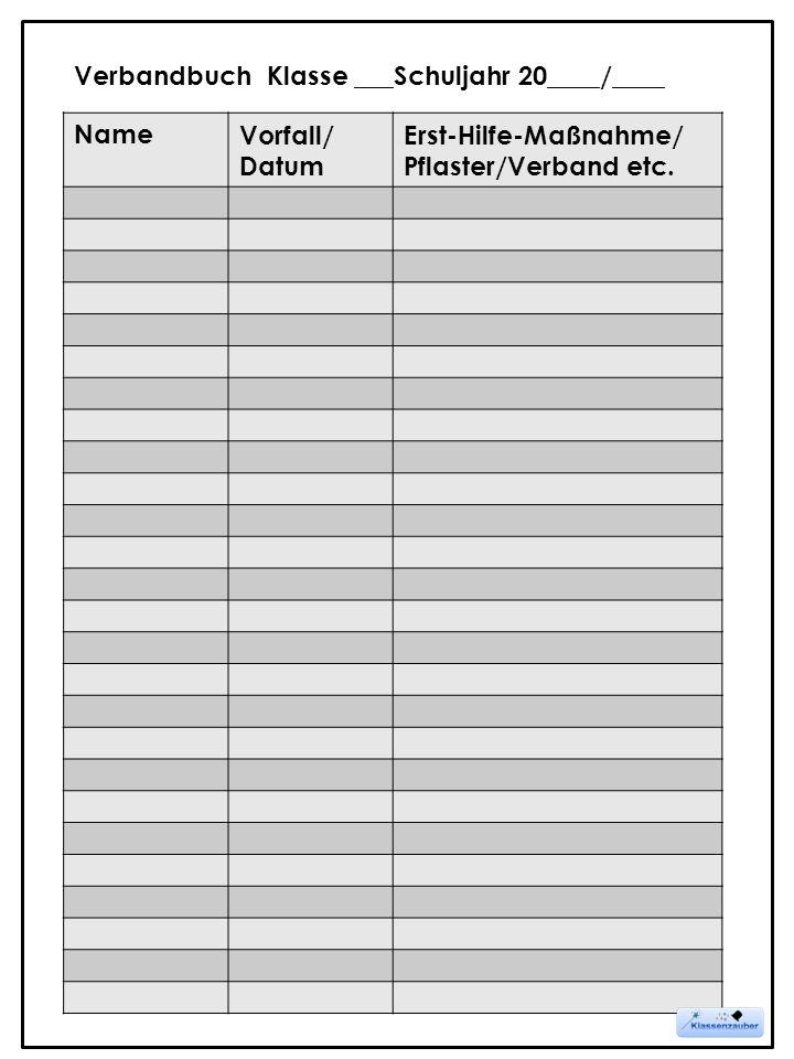 NameVorfall/ Datum Erst-Hilfe-Maßnahme/ Pflaster/Verband etc. Verbandbuch Klasse ___Schuljahr 20____/____