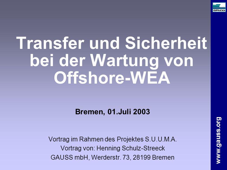 www.gauss.org Transfer und Sicherheit bei der Wartung von Offshore-WEA Bremen, 01.Juli 2003 Vortrag im Rahmen des Projektes S.U.U.M.A.