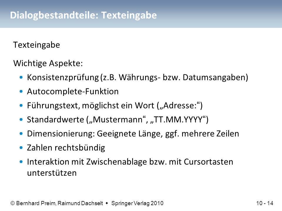© Bernhard Preim, Raimund Dachselt  Springer Verlag 2010 Dialogbestandteile: Texteingabe Texteingabe Wichtige Aspekte: Konsistenzprüfung (z.B. Währun