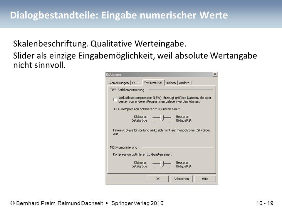 © Bernhard Preim, Raimund Dachselt  Springer Verlag 2010 Dialogbestandteile: Eingabe numerischer Werte Skalenbeschriftung. Qualitative Werteingabe. S