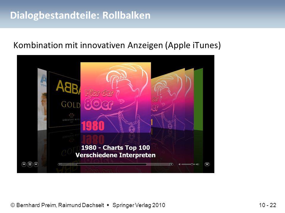 © Bernhard Preim, Raimund Dachselt  Springer Verlag 2010 Dialogbestandteile: Rollbalken Kombination mit innovativen Anzeigen (Apple iTunes) 10 - 22
