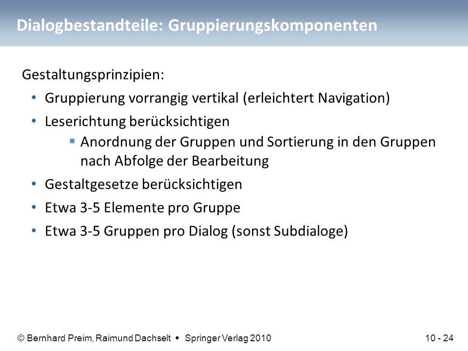 © Bernhard Preim, Raimund Dachselt  Springer Verlag 2010 Dialogbestandteile: Gruppierungskomponenten Gestaltungsprinzipien: Gruppierung vorrangig ver