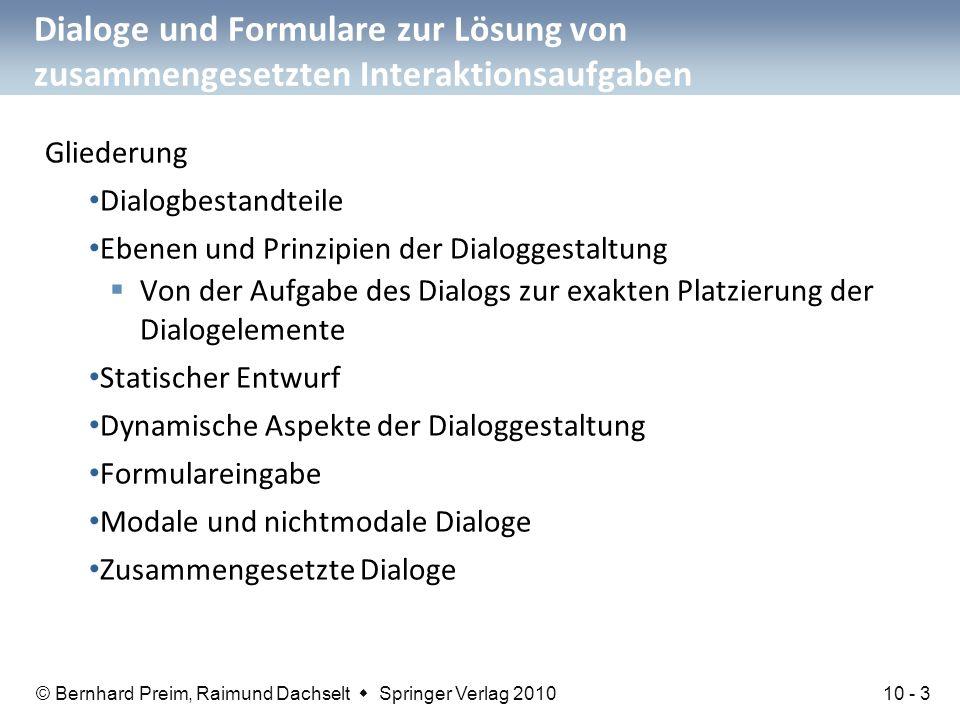 © Bernhard Preim, Raimund Dachselt  Springer Verlag 2010 Dialoge und Formulare zur Lösung von zusammengesetzten Interaktionsaufgaben Gliederung Dialo