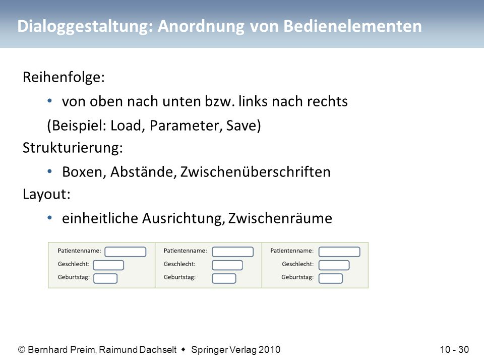 © Bernhard Preim, Raimund Dachselt  Springer Verlag 2010 Dialoggestaltung: Anordnung von Bedienelementen Reihenfolge: von oben nach unten bzw. links