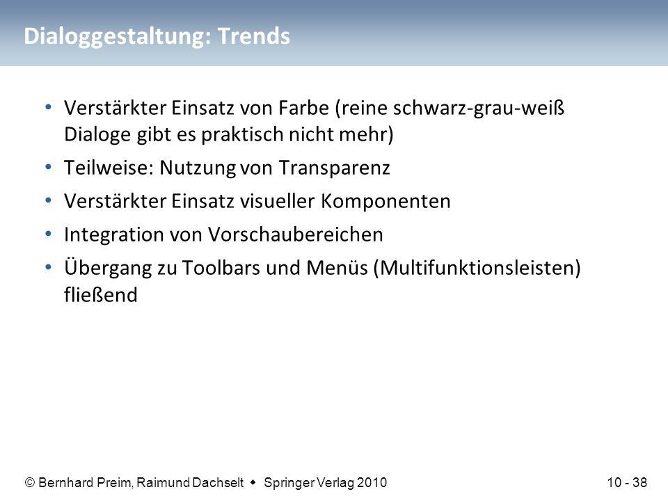 © Bernhard Preim, Raimund Dachselt  Springer Verlag 2010 Dialoggestaltung: Trends Verstärkter Einsatz von Farbe (reine schwarz-grau-weiß Dialoge gibt