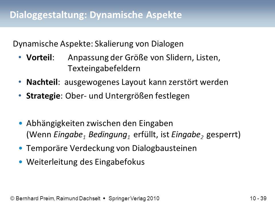 © Bernhard Preim, Raimund Dachselt  Springer Verlag 2010 Dialoggestaltung: Dynamische Aspekte Dynamische Aspekte: Skalierung von Dialogen Vorteil:Anp