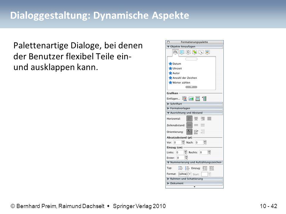 © Bernhard Preim, Raimund Dachselt  Springer Verlag 2010 Dialoggestaltung: Dynamische Aspekte Palettenartige Dialoge, bei denen der Benutzer flexibel