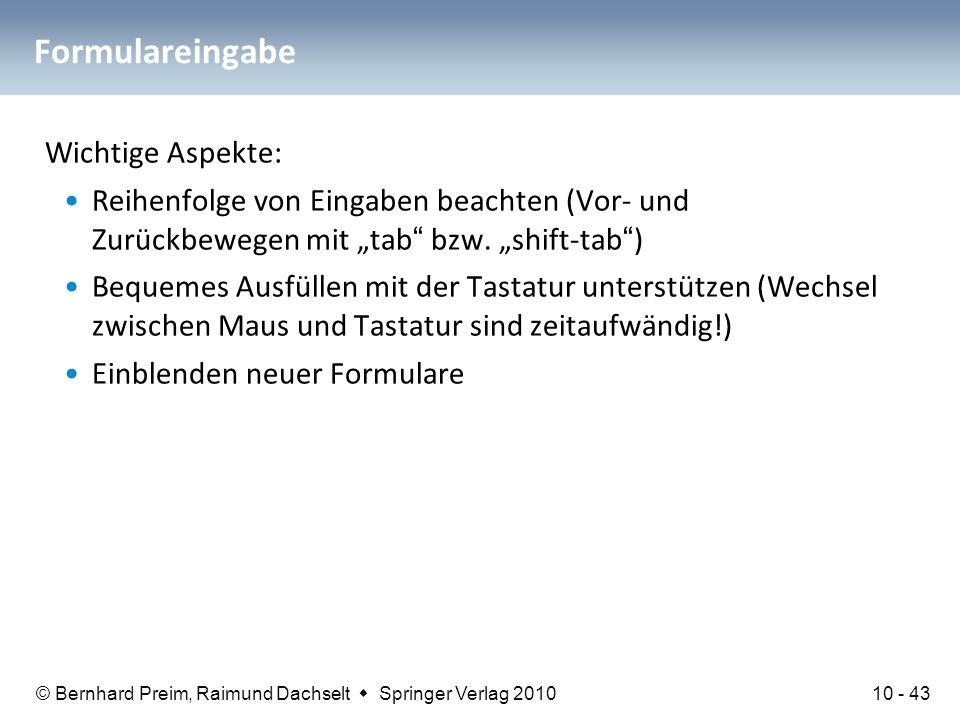 © Bernhard Preim, Raimund Dachselt  Springer Verlag 2010 Formulareingabe Wichtige Aspekte: Reihenfolge von Eingaben beachten (Vor- und Zurückbewegen