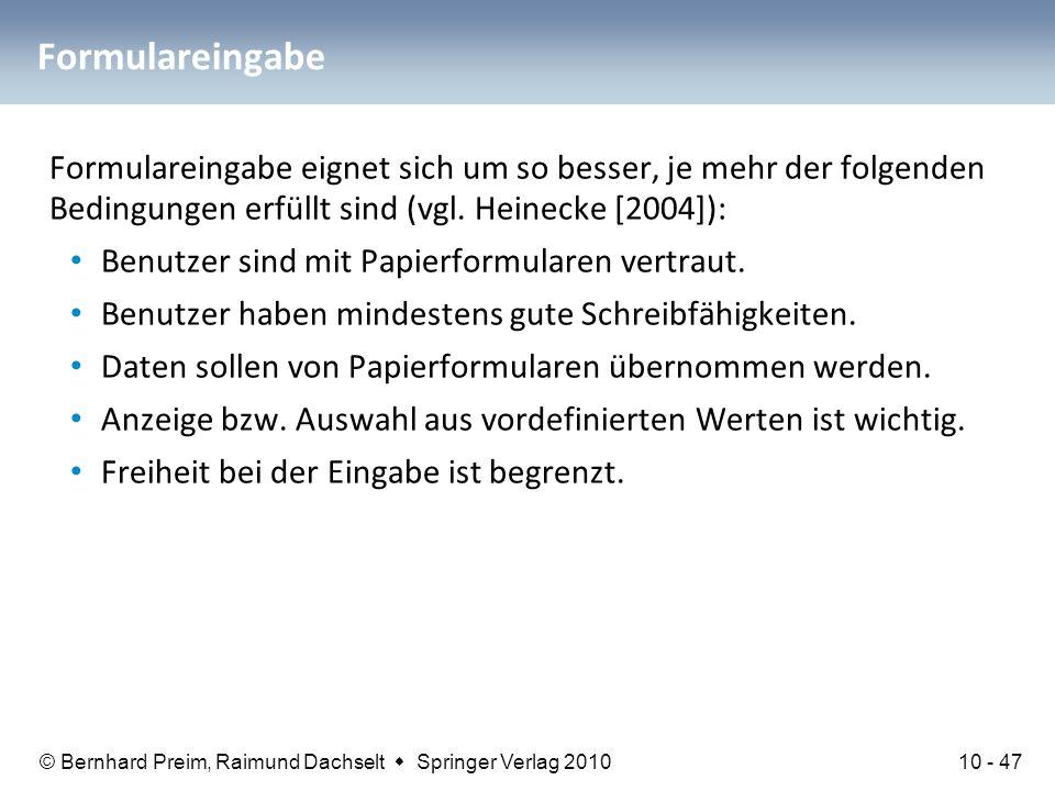 © Bernhard Preim, Raimund Dachselt  Springer Verlag 2010 Formulareingabe Formulareingabe eignet sich um so besser, je mehr der folgenden Bedingungen