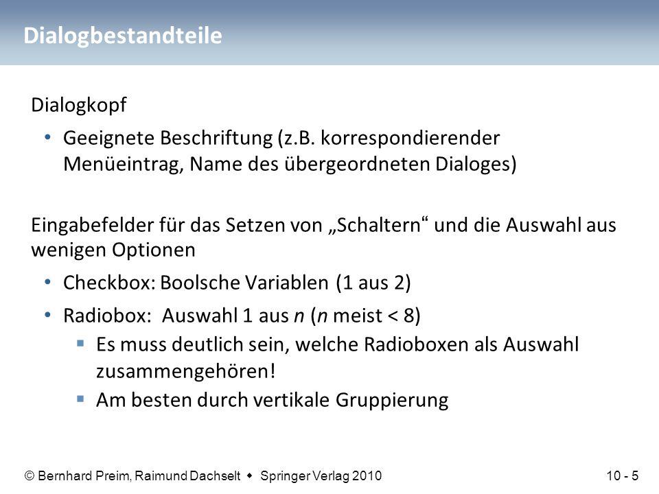 © Bernhard Preim, Raimund Dachselt  Springer Verlag 2010 Dialogbestandteile Dialogkopf Geeignete Beschriftung (z.B. korrespondierender Menüeintrag, N
