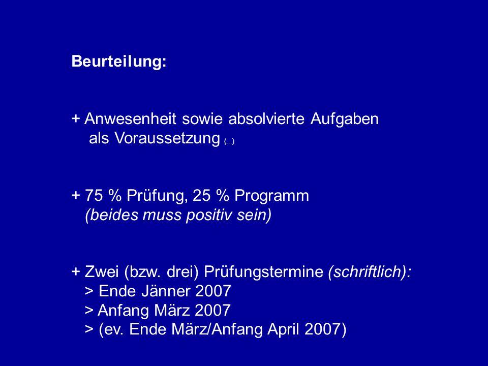 Beurteilung: + Anwesenheit sowie absolvierte Aufgaben als Voraussetzung (...) + 75 % Prüfung, 25 % Programm (beides muss positiv sein) + Zwei (bzw. dr