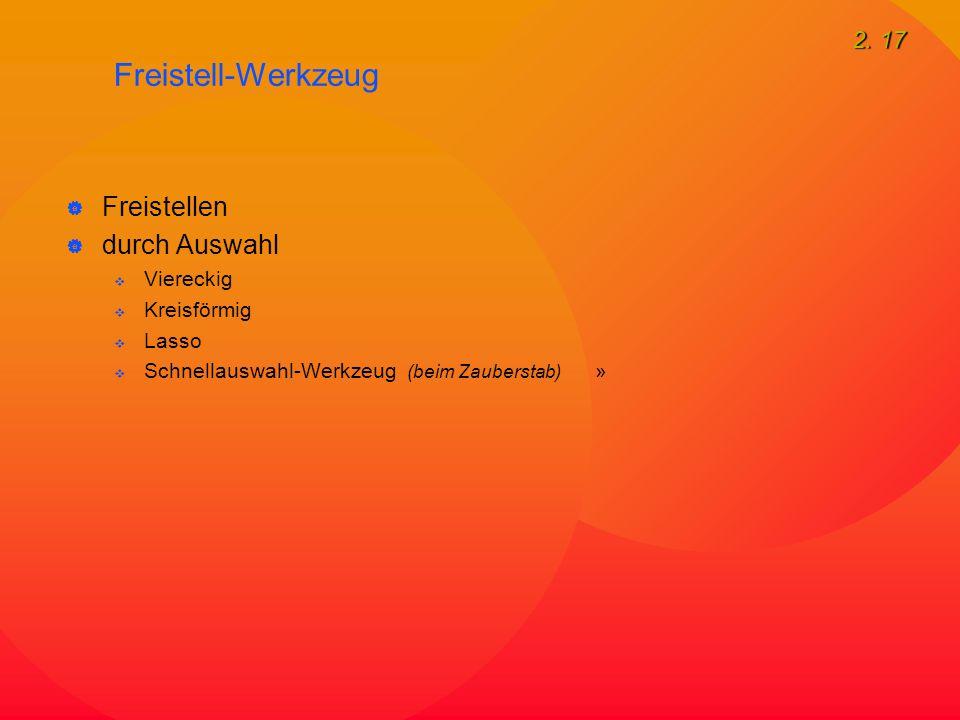 2. 17 Freistell-Werkzeug  Freistellen  durch Auswahl  Viereckig  Kreisförmig  Lasso  Schnellauswahl-Werkzeug (beim Zauberstab) »