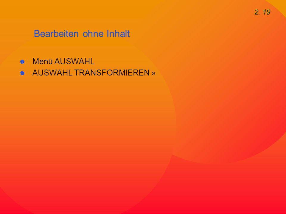 2. 19 Bearbeiten ohne Inhalt  Menü AUSWAHL  AUSWAHL TRANSFORMIEREN »