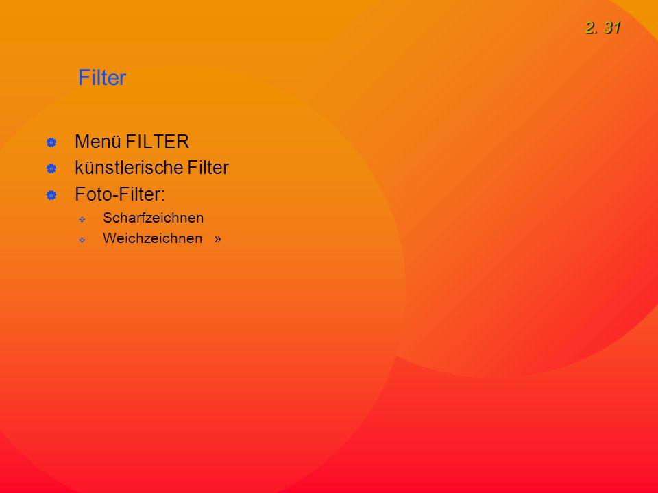 2. 31 Filter  Menü FILTER  künstlerische Filter  Foto-Filter:  Scharfzeichnen  Weichzeichnen »